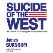 Suicide of the West: An Essay on the Meaning and Destiny of Liberalism, by James Burnham