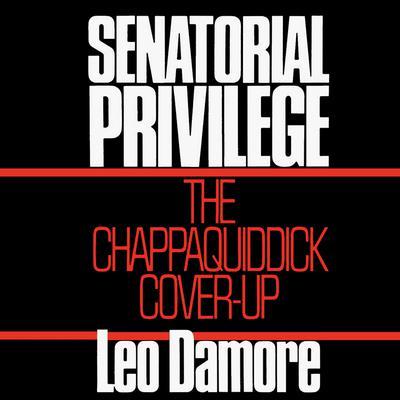 Senatorial Privilege: The Chappaquiddick Cover-Up Audiobook, by Leo Damore