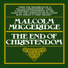 The End of Christendom Audiobook, by Malcolm Muggeridge