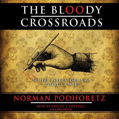 The Bloody Crossroads: Where Literature and Politics Meet Audiobook, by Norman Podhoretz