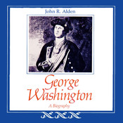 George Washington: A Biography, by John R. Alden