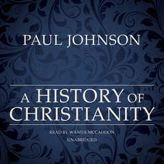 A History of Christianity Audiobook, by Paul Johnson