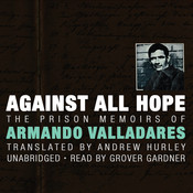 Against All Hope: The Prison Memoirs of Armando Valladares Audiobook, by Armando Valladares
