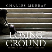 Losing Ground: American Social Policy, 1950–1980 Audiobook, by Charles Murray