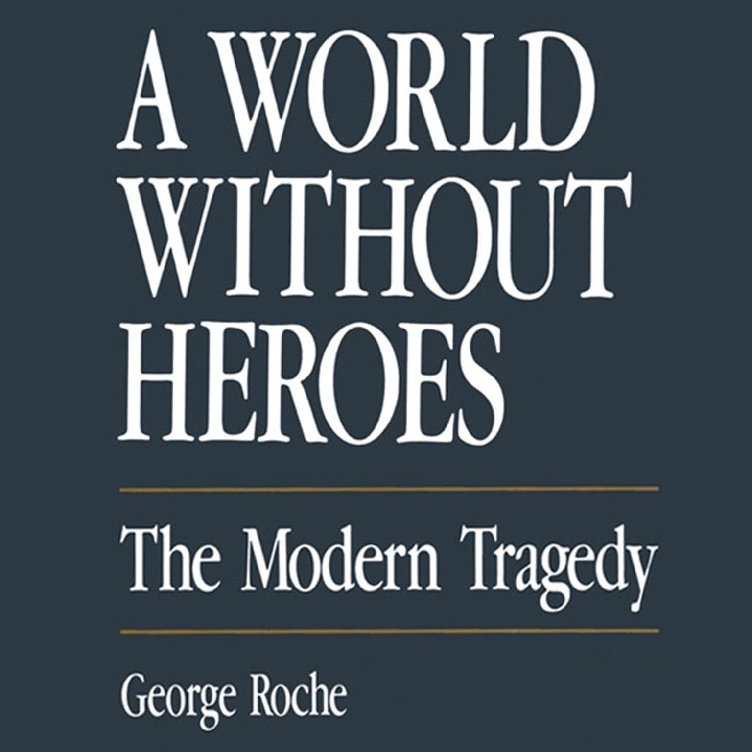 Printable A World without Heroes: The Modern Tragedy Audiobook Cover Art