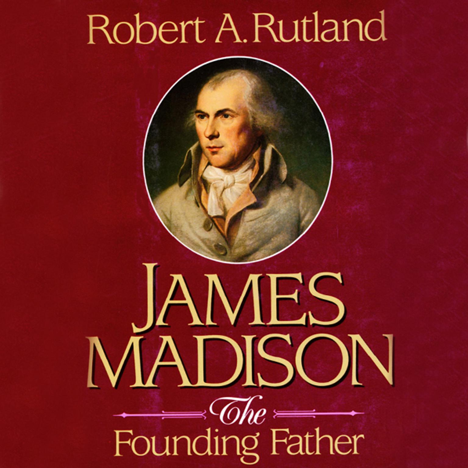 James Madison: The Founding Father Audiobook, by Robert A. Rutland