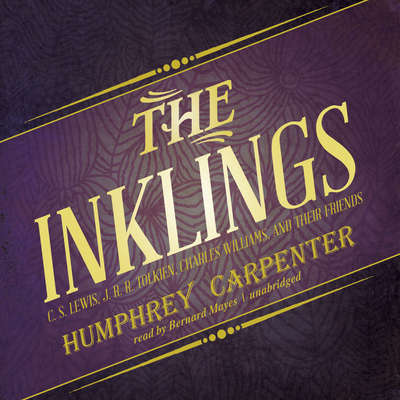The Inklings: C. S. Lewis, J. R. R. Tolkien, Charles Williams, and Their Friends Audiobook, by Humphrey Carpenter