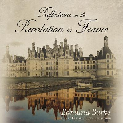 Reflections on the Revolution in France Audiobook, by