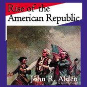 Rise of the American Republic, by John R. Alden