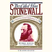 They Called Him Stonewall: A Life of Lt. General T. J. Jackson, CSA, by Burke Davis