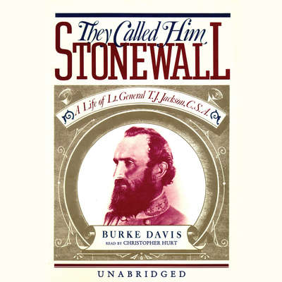 They Called Him Stonewall: A Life of Lt. General T. J. Jackson, CSA Audiobook, by Burke Davis