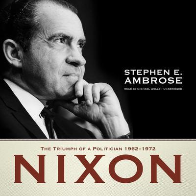 Nixon, Vol. 2: The Triumph of a Politician, 1962–1972 Audiobook, by Stephen E. Ambrose