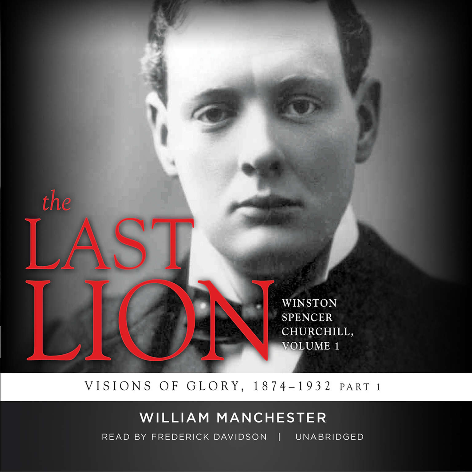 Printable The Last Lion: Winston Spencer Churchill, Vol. 1: Visions of Glory, 1874–1932 Audiobook Cover Art