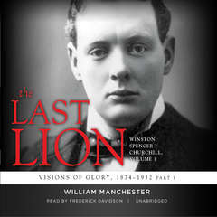 The Last Lion: Winston Spencer Churchill, Vol. 1: Visions of Glory, 1874–1932 Audiobook, by Eric Garner, William Manchester