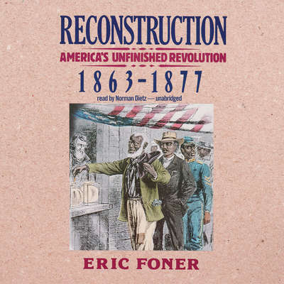 Reconstruction: America's Unfinished Revolution, 1863–1877 Audiobook, by Eric Foner