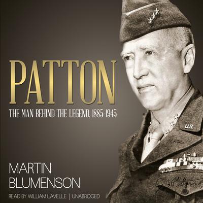 Patton: The Man behind the Legend, 1885–1945 Audiobook, by Martin Blumenson