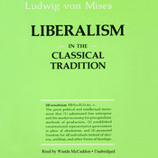 Liberalism in the Classical Tradition: In the Classical Tradition Audiobook, by Ludwig von Mises