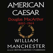American Caesar: Douglas MacArthur 1880–1964 Audiobook, by William Manchester