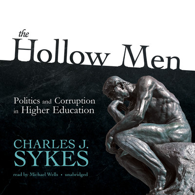 The Hollow Men: Politics and Corruption in Higher Education Audiobook, by Charles J. Sykes