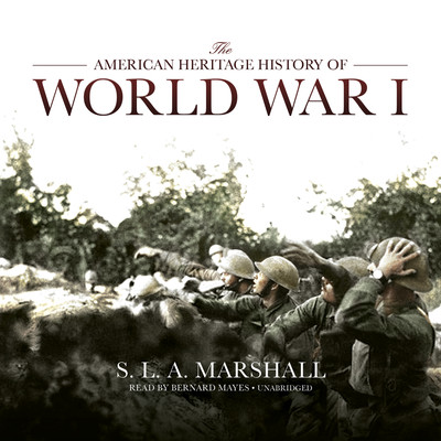 The American Heritage History of World War I Audiobook, by S. L. A. Marshall