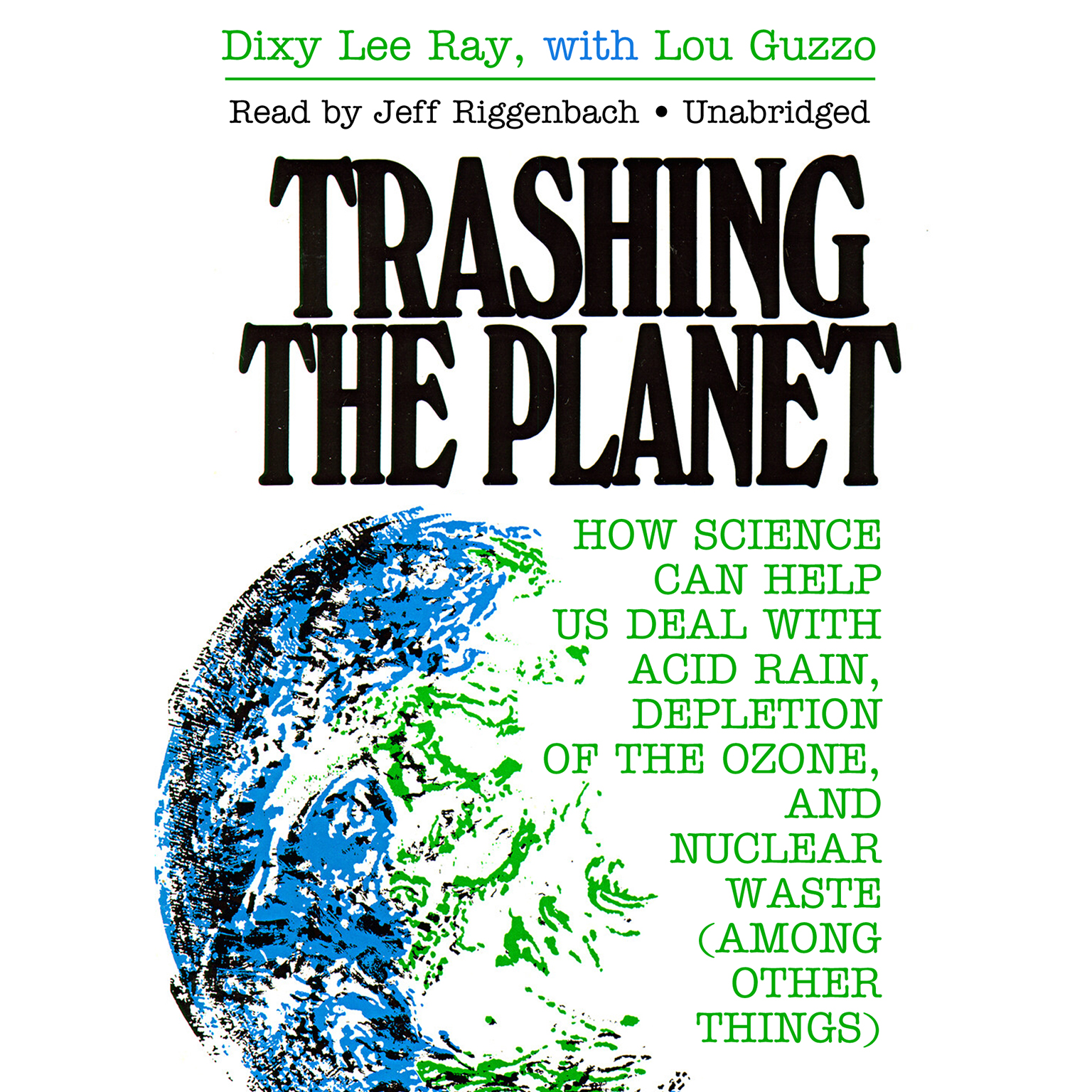 Printable Trashing the Planet: How Science Can Help Us Deal with Acid Rain, Depletion of the Ozone, and Nuclear Waste (among Other Things) Audiobook Cover Art