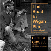 The Road to Wigan Pier, by George Orwell