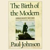 The Birth of the Modern: World Society 1815–1830, by Paul Johnson
