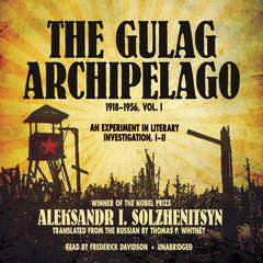 The Gulag Archipelago, 1918–1956, Vol. 1: An Experiment in Literary Investigation, I–II Audiobook, by Aleksandr Solzhenitsyn