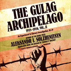 The Gulag Archipelago, 1918–1956, Vol. 2: An Experiment in Literary Investigation, III–IV Audiobook, by Aleksandr Solzhenitsyn