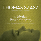 The Myth of Psychotherapy: Mental Healing as Religion, Rhetoric, and Repression, by Thomas Szasz