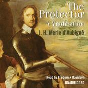 The Protector: A Vindication, by Jean-Henri Merle d'Aubigné