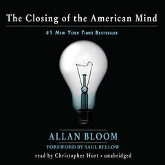 The Closing of the American Mind Audiobook, by Allan Bloom