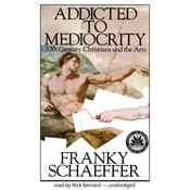 Addicted to Mediocrity: 20th Century Christians and the Arts Audiobook, by Francis A. Schaeffer