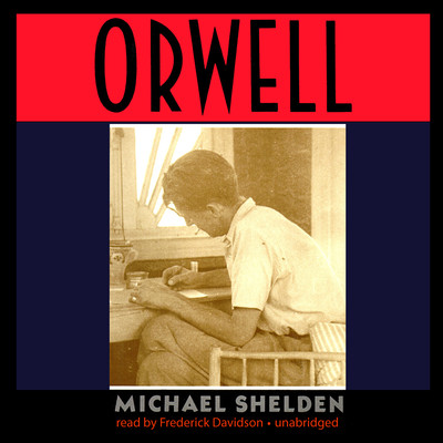 Orwell: The Authorized Biography Audiobook, by Michael Shelden