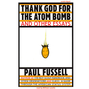 Thank God for the Atom Bomb and Other Essays Audiobook, by Paul Fussell