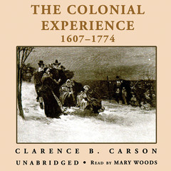 A Basic History of the United States, Vol. 1: The Colonial Experience, 1607–1774 Audiobook, by Clarence B. Carson