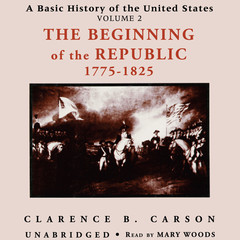A Basic History of the United States, Vol. 2: The Beginning of the Republic, 1775–1825 Audiobook, by Clarence B. Carson