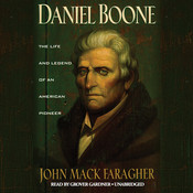 Daniel Boone: The Life and Legend of an American Pioneer, by John Mack Faragher