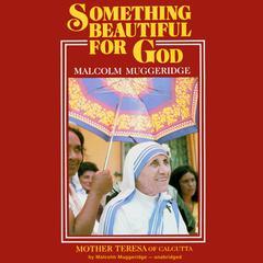 Something Beautiful for God Audiobook, by Malcolm Muggeridge