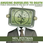 Amusing Ourselves to Death: Public Discourse in the Age of Show Business Audiobook, by Neil Postman