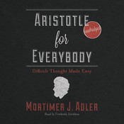 Aristotle for Everybody: Difficult Thought Made Easy, by Mortimer J. Adler
