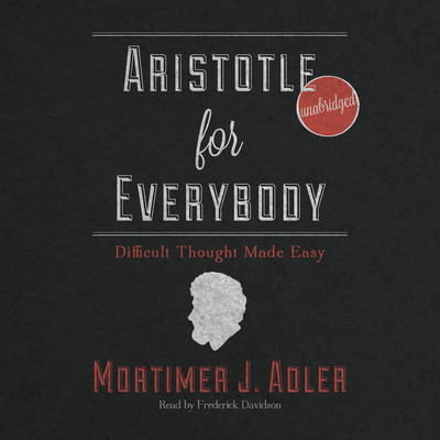 Aristotle for Everybody: Difficult Thought Made Easy Audiobook, by Mortimer J. Adler