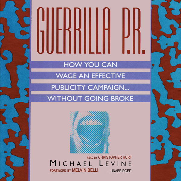 Printable Guerrilla P.R.: How You Can Wage an Effective Publicity Campaign...without Going Broke Audiobook Cover Art