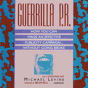 Guerrilla P.R.: How You Can Wage an Effective Publicity Campaign...without Going Broke, by Michael Levine