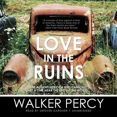 Love in the Ruins: The Adventures of a Bad Catholic at a Time near the End of the World Audiobook, by Walker Percy