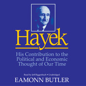 Hayek: His Contribution to the Political and Economic Thought of Our Time, by Eamonn Butler
