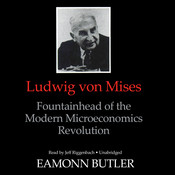 Ludwig von Mises: Fountainhead of the Modern Microeconomics Revolution, by Eamonn Butler