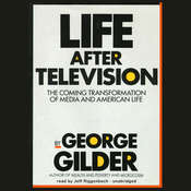 Life after Television: The Coming Transformation of Media and American Life Audiobook, by George Gilder