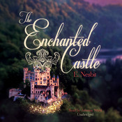 The Enchanted Castle, by E. Nesbit