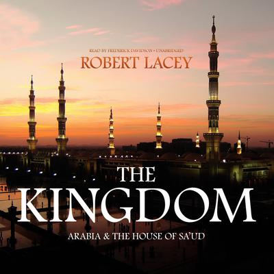The Kingdom: Arabia and the House of Saud Audiobook, by Robert Lacey